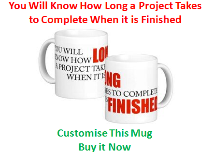 (14) You WIll Know How Long a Project Takes….