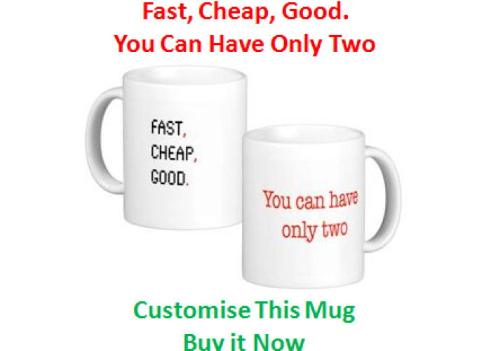 (4) Fast, Cheap, Good. You Can Only Have Two