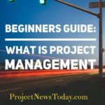 Beginners Guide: What is Project Management?