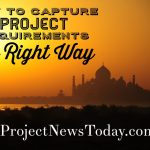 How to Capture Project Requirements The Right Way