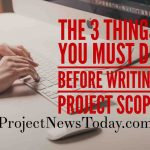 The 3 Things You Must Do Before Writing Project Scope